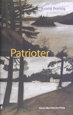 Patrioter : roman / Astrid Trotzig
