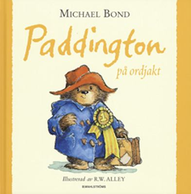 Paddington på ordjakt / Michael Bond ; illustrerad av R. W. Alley ; översättning: Malin Stehn.