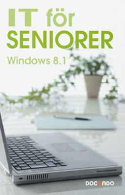 IT för seniorer : Windows 8.1 / [författare: Eva Ansell]