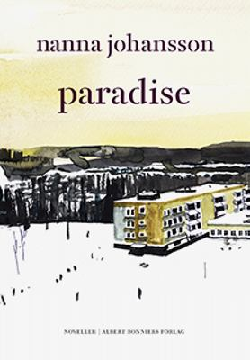 Paradise : noveller / Nanna Johansson ; [illustrationer: Stina Johnson].