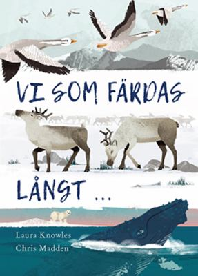 Vi som färdas långt .. / text av Laura Knowles ; illustrationer av Chris Madden ; översättning av Sara Jonasson.