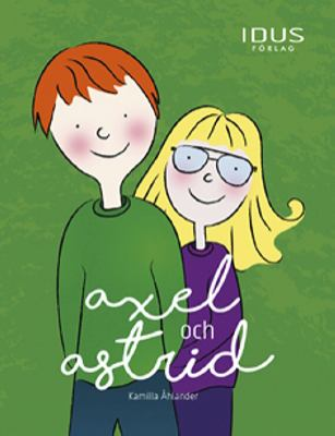 Axel och Astrid / text & illustrationer: Kamilla Åhlander.